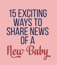 15 Exciting ways to share news of a new baby!