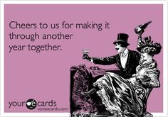 Funny Anniversary Ecard: Cheers to us for making it through another year together.