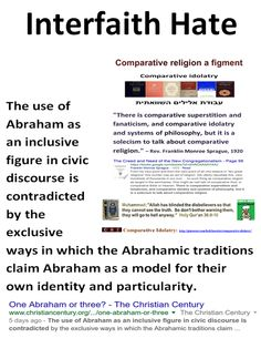 "Interfaith Hate: The use of Abraham as an inclusive figure in civic discourse is contradicted by the exclusive ways in which the Abrahamic traditions claim Abraham as a model for their own identity and particularity. https://www.pinterest.com/holyheretics/sectarian-dogmas/ ""If by religion we are to understand sectarian dogmas, in which no two of them agree, then your exclamation on that hypothesis is just, ""that this would be the best of worlds if there were no religion in it."" THOMAS…"