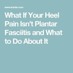 What If Your Heel Pain Isn't Plantar Fasciitis and What to Do About It