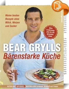 Bärenstarke Küche    ::  In »Bärenstarke Küche« stellt Bear Grylls seinen revolutionären Ernährungsansatz vor und zeigt, was man essen muss, um in die Form seines Lebens zu kommen. Dabei geht es nicht um langweilige, freudlose Diätrezepte. Bears Speiseplan beinhaltet auch Käsekuchen, Burger oder Pizza – nur eben nicht nur lecker, sondern auch gesund. Dieses Buch räumt mit vielen Ernährungsmythen auf und bietet darüber hinaus 70 Rezepte, die wirklich jeder einfach nachkochen kann. Bears...