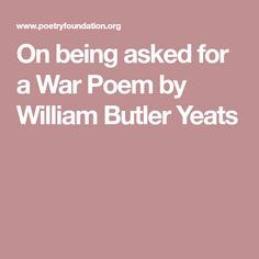 On being asked for a War Poem by William Butler Yeats