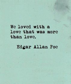 "Love Quotes Ideas : ""We loved with a love that was more than love"" - Edgar Allan Poe love quote - Quotes Sayings Great Quotes, Quotes To Live By, Me Quotes, True Love Quotes, Qoutes, Soul Mate Quotes, My Soulmate Quotes, Passionate Love Quotes, Love Poems"