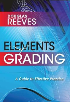 Elements of Grading: A Guide to Effective Practice by Douglas Reeves. $17.85. Publisher: Solution Tree Press (October 1, 2010). 153 pages