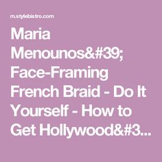 Maria Menounos' Face-Framing French Braid - Do It Yourself - How to Get Hollywood's Best Hairstyles at Home - StyleBistro