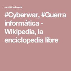 #Cyberwar, #Guerra informática - Wikipedia, la enciclopedia libre