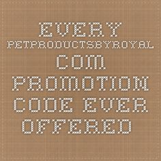 Every PetProductsByRoyal.com promotion code ever offered.
