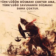 Türklüğün düşmanı çoktur ama. Türklüğü savunanının düşmanı daha çoktur.