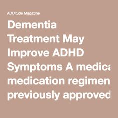Dementia Treatment May Improve ADHD Symptoms A medication regimen previously approved to treat dementia could improve executive functioning in adults with ADHD, according to a new study.