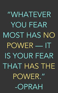 Inspirational quotes: Oprah - Whatever you fear most has no power - it is your fear that has the power.
