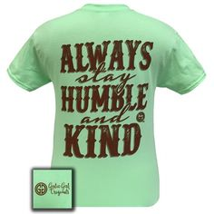 Details: Always Stay Humble and Kind! This classic fit, pre-shrunk jersey knit tee is 6-ounce 100% cotton.