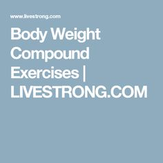 Body Weight Compound Exercises | LIVESTRONG.COM