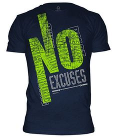 http://www.rokfit.com/No_Excuses_p/no-excuses-shirt-men.htm?Click=2819 No Excuses