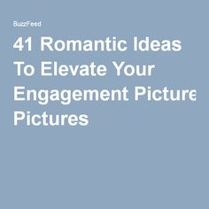 41 Romantic Ideas To Elevate Your Engagement Pictures
