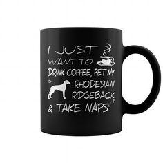 I JUST WANT TO DRINK COFFEE PET MY RHODESIAN RIDGEBACK AND TAKE NAPS  COFFEE MUGS T-SHIRTS, HOODIES ( ==►►Click To Shopping Now) #i #just #want #to #drink #coffee #pet #my #rhodesian #ridgeback #and #take #naps # #coffee #mugs #Dogfashion #Dogs #Dog #SunfrogTshirts #Sunfrogshirts #shirts #tshirt #hoodie #sweatshirt #fashion #style