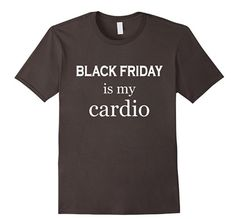 Black Friday is my Cardio t-shirt. If you love Black Friday savings, get your uniform ready! This cardio is all the workout you'll need! Available in several Black Friday colors too. Ships quickly.