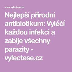 Nejlepší přírodní antibiotikum: Vyléčí každou infekci a zabije všechny parazity - vylectese.cz