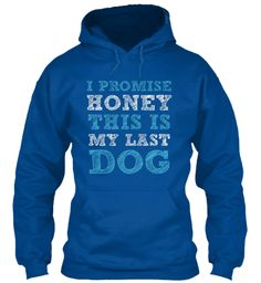 I Promise Honey This Is My Last Dog Royal T-Shirt Front