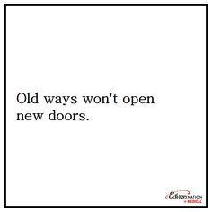"""""""Old ways won't open new doors."""""""
