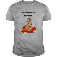 your family and friend:  Whatever Floats your Goat Funny Tshirt Tee Shirts T-Shirts