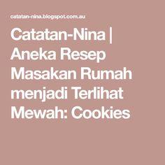 Catatan-Nina   Aneka Resep Masakan Rumah menjadi Terlihat Mewah: Cookies