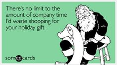 Free and Funny Christmas Season Ecard: There's no limit to the amount of company time I'd waste shopping for your holiday gift Create and send your own custom Christmas Season ecard. Christmas Ecards, Funny Christmas, Love Ecards, Ugly Sweater Contest, Milton Berle, E Cards, Brighten Your Day, Holiday Gifts, Haha
