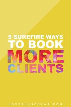 Looking to know exactly how to use your time wisely and book more clients in your new business or service offering? Check out these 5 ways that will get you booking fabulous clients in no time   LOVE PLUS COLOR