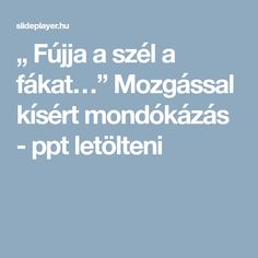 """ Fújja a szél a fákat…"" Mozgással kísért mondókázás - ppt letölteni Education, Teaching, Training, Educational Illustrations, Learning, Studying"