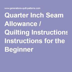 Quarter Inch Seam Allowance / Quilting Instructions for the Beginner
