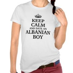 Keep calm and date an Albanian Boy T Shirts