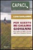 Per questo mi chiamo Giovanni / Luigi Garlando ; con la prefazione di Maria Falcone e un'intervista all'autore
