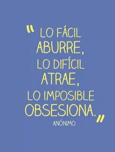 Lo imposible obsesiona #frases