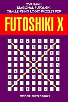 Futoshiki X: 250 Hard Diagonal Futoshiki Challenging Logic Puzzles - Mindful Puzzle Books Logic Puzzles, Puzzle Books, This Book, Mindfulness, Amazon, Amazons, Riding Habit, Awareness Ribbons
