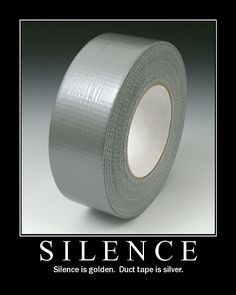 Silence is golden.duct tape is silver. Not that I'd ever duct tape anyone's mouth, but it's still funny. The 1975, Blunt Cards, Duct Tape, Georg Christoph Lichtenberg, Funny Motivational Quotes, Quotable Quotes, Inspirational Quotes, Random Quotes, Book Quotes