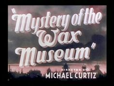 Mystery of the Wax Museum (1933) | Michael Curtiz | Lionel Atwill Fay Wray Glenda Farrell | Movie title stills collection: updates