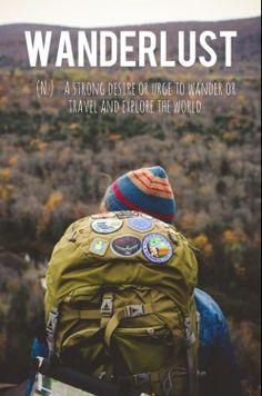 Wanderlust: um grande desejo de vagar, viajar e explorar o mundo.