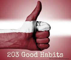 203 Good Habits List  (Check out developinggoodhabits.com, neat website!)