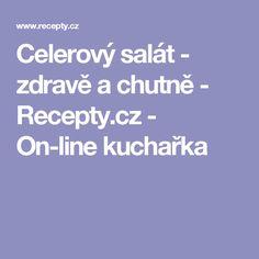 Celerový salát - zdravě a chutně  - Recepty.cz - On-line kuchařka Deserts, Postres, Dessert, Plated Desserts, Desserts