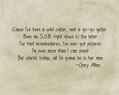 Her Man ~ Gary Allan...love this song! Has to be on of my all time favorites:)