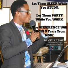 HAPPY NEW MONTH.   Let Them SLEEP While You STUDY. Let Them PARTY While You WORK. The DIFFERENCE Will SHOW 5 Years From NOW.  DANIEL AJUMOBI  #MotivationKing www.danielajumobi.com