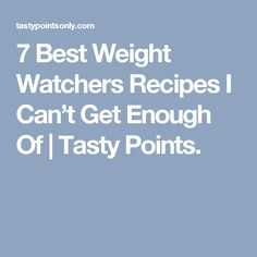 7 Best Weight Watchers Recipes I Can't Get Enough Of   Tasty Points.