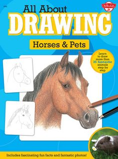 All About Drawing Horses & Pets: Learn to draw more than 35 fantastic animals step by step - Includes fascinating fun facts and fantastic photos! by Walter Foster Creative Team 1600585809 9781600585807 How To Draw Steps, Learn To Draw, My Horse, Horses, Sea Creatures Drawing, Walter Foster, Building For Kids, Reading Levels