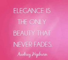 Audry Hepburn couldnt say it better