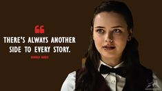 There's always another side to every story. - Hannah Baker (13 Reasons Why Quotes)