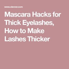 Mascara Hacks for Thick Eyelashes, How to Make Lashes Thicker