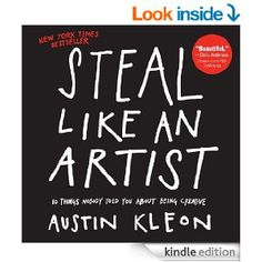 Amazon.com: Steal Like an Artist: 10 Things Nobody Told You About Being Creative eBook: Austin Kleon: Kindle Store