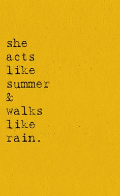 She acts like summer & walk like rain.