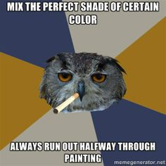 Art Student Owl ALL THE TIME! Lol