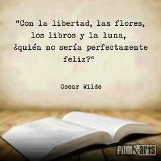 """""""Con la libertad, los libros y la luna, ¿quién no sería perfectamente feliz?"""" #frases #citas #OscarWilde"""