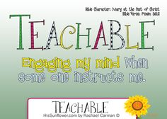 Character Quality: Teachable   Over and over in the Psalms, the writer requests that God teach him. Most of us struggle with being teachable...
